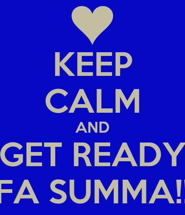 KEEP CALM AND GET READY FA SUMMA!!