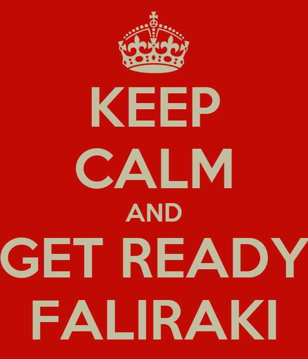 KEEP CALM AND GET READY FALIRAKI