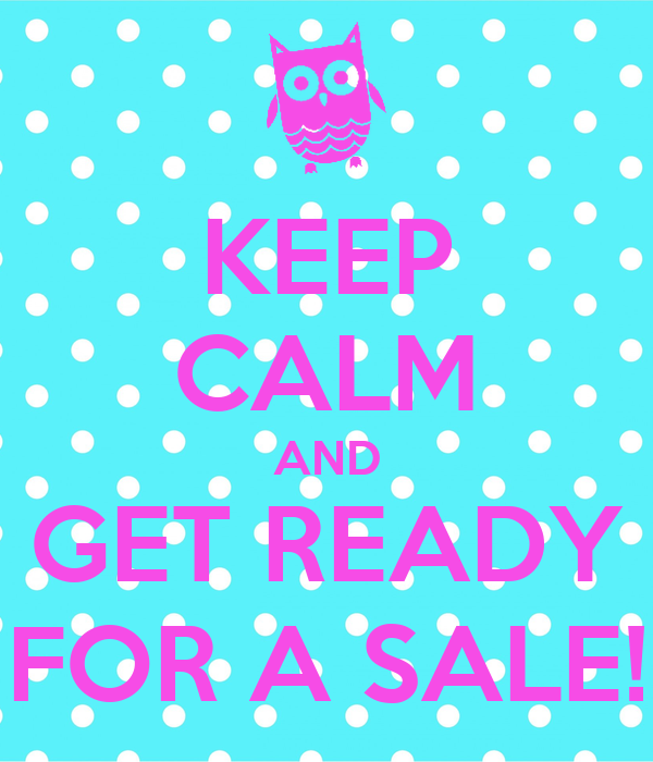 KEEP CALM AND GET READY FOR A SALE!