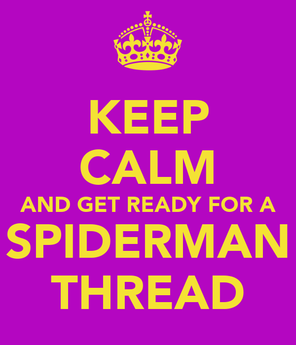KEEP CALM AND GET READY FOR A SPIDERMAN THREAD