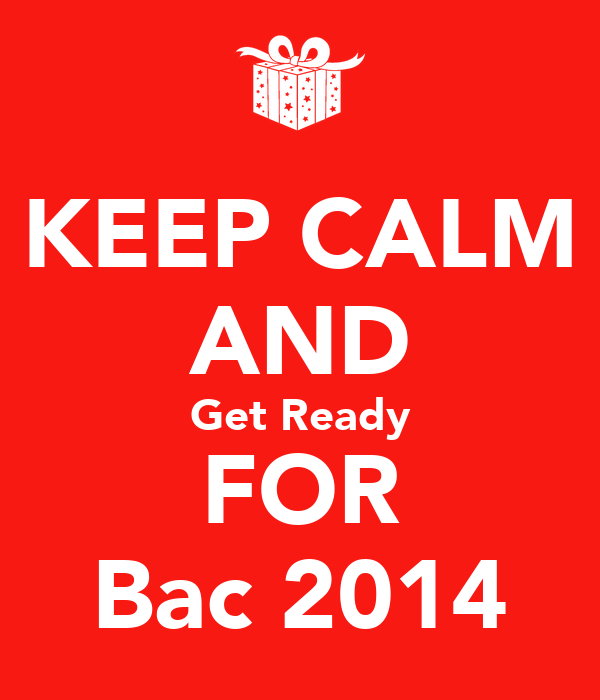 KEEP CALM AND Get Ready FOR Bac 2014