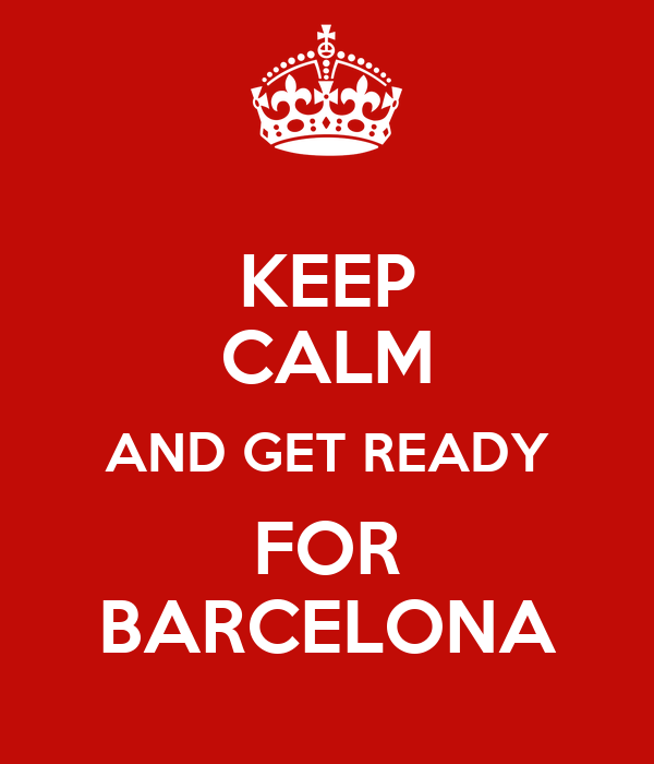 KEEP CALM AND GET READY FOR BARCELONA