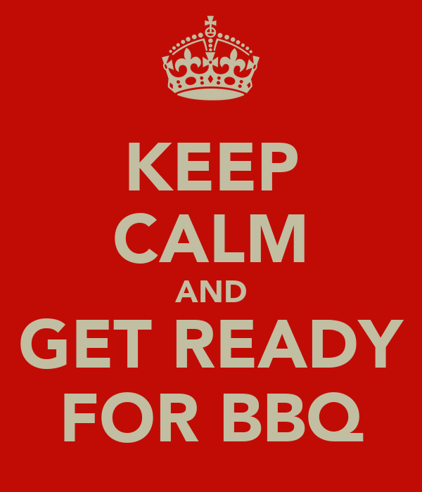 KEEP CALM AND GET READY FOR BBQ
