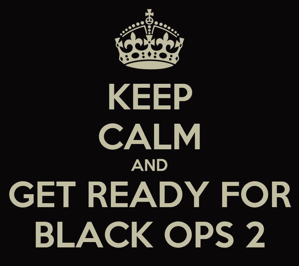 KEEP CALM AND GET READY FOR BLACK OPS 2