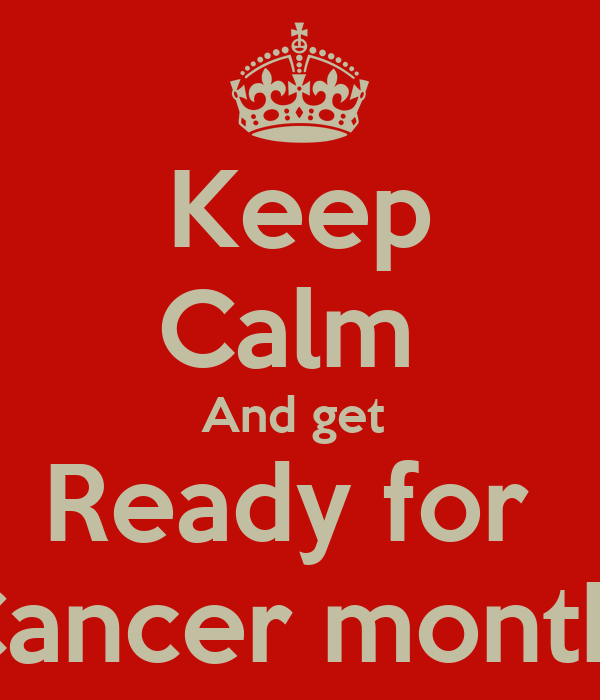 Keep Calm  And get  Ready for  Cancer month