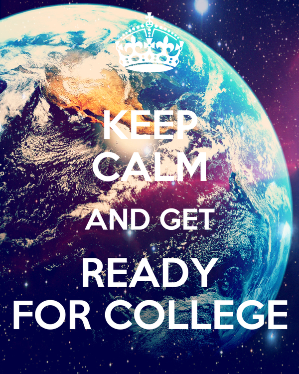 KEEP CALM AND GET READY FOR COLLEGE