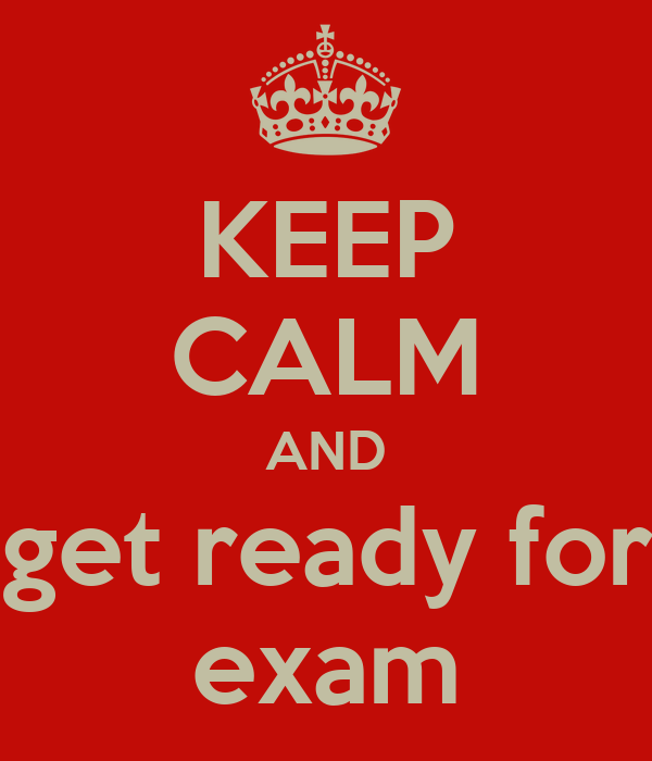 KEEP CALM AND get ready for exam