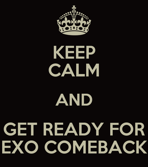 KEEP CALM AND GET READY FOR EXO COMEBACK