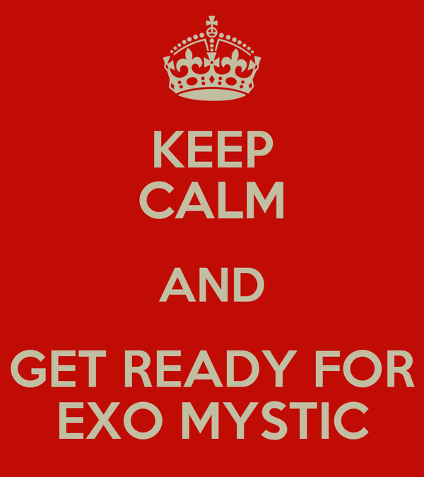 KEEP CALM AND GET READY FOR EXO MYSTIC