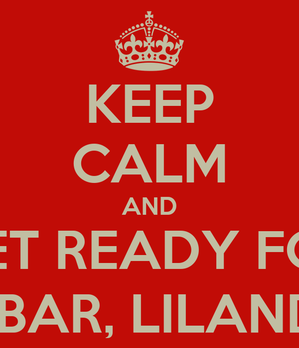KEEP CALM AND GET READY FOR GRABAR, LILANDIA!!!
