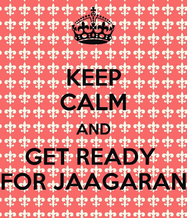 KEEP CALM AND GET READY  FOR JAAGARAN