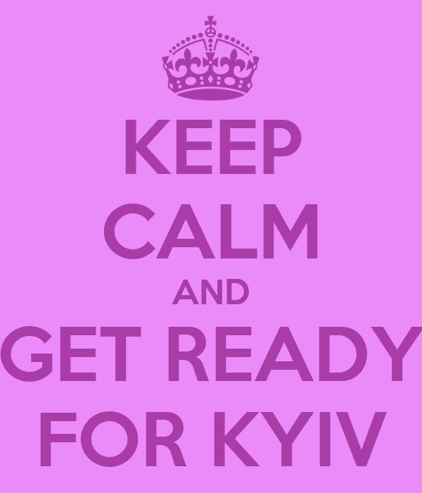 KEEP CALM AND GET READY FOR KYIV