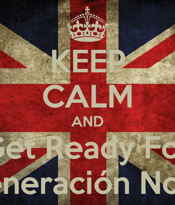 KEEP CALM AND Get Ready For La Generación Norteña