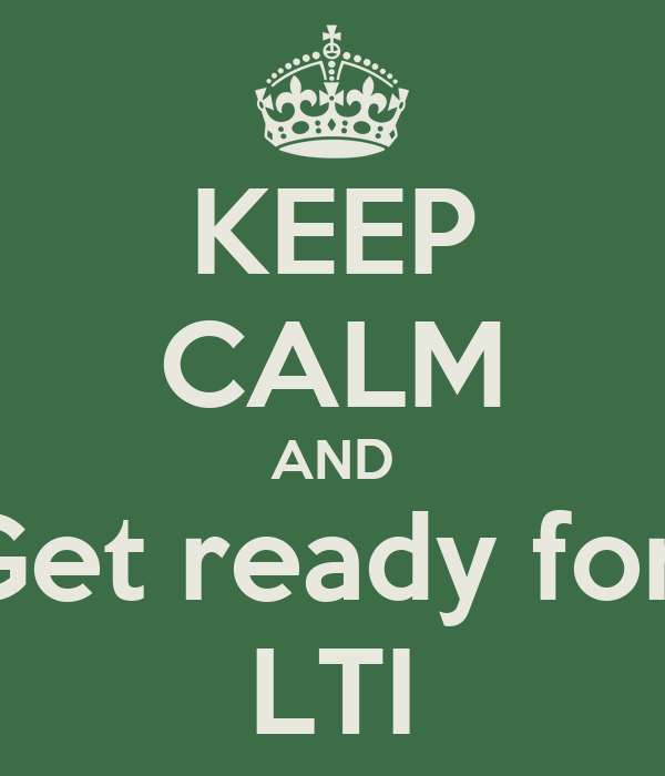 KEEP CALM AND Get ready for  LTI