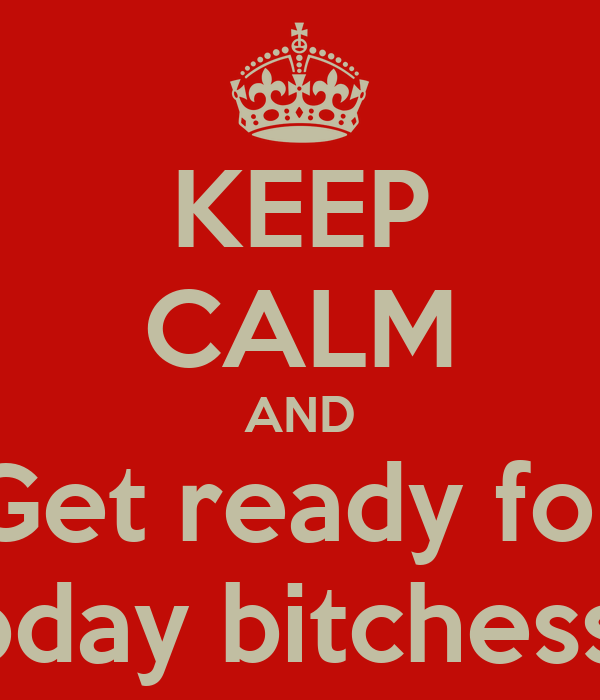 KEEP CALM AND Get ready for Ma bday bitchessssss
