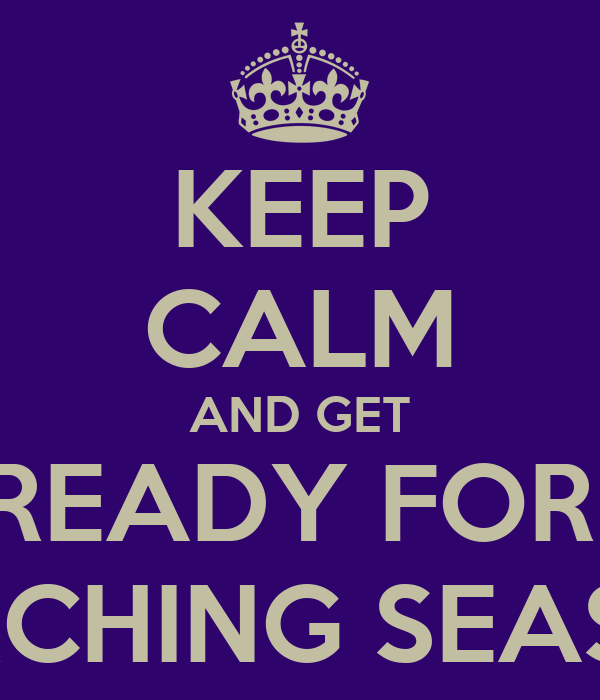 KEEP CALM AND GET READY FOR  MARCHING SEASON