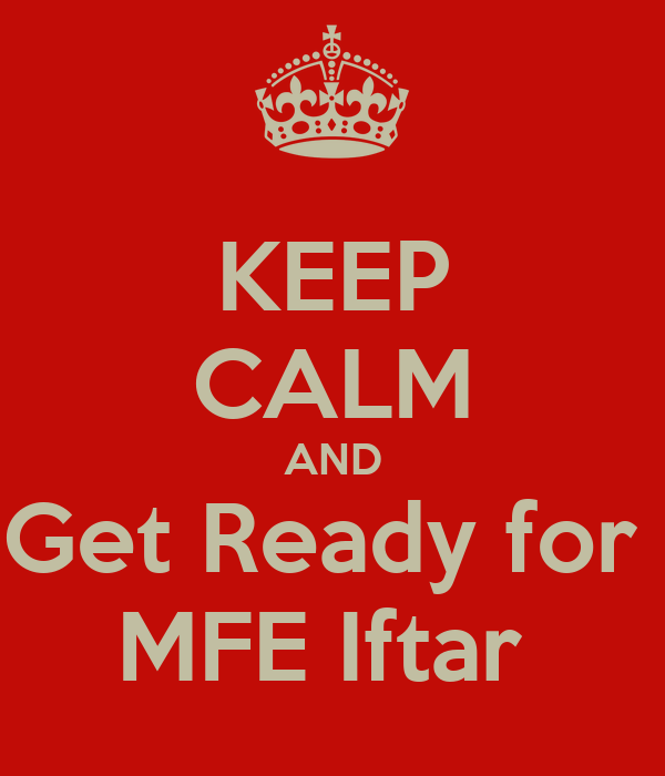 KEEP CALM AND Get Ready for  MFE Iftar