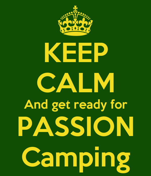 KEEP CALM And get ready for PASSION Camping