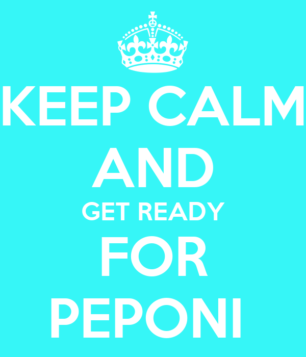 KEEP CALM AND GET READY FOR PEPONI