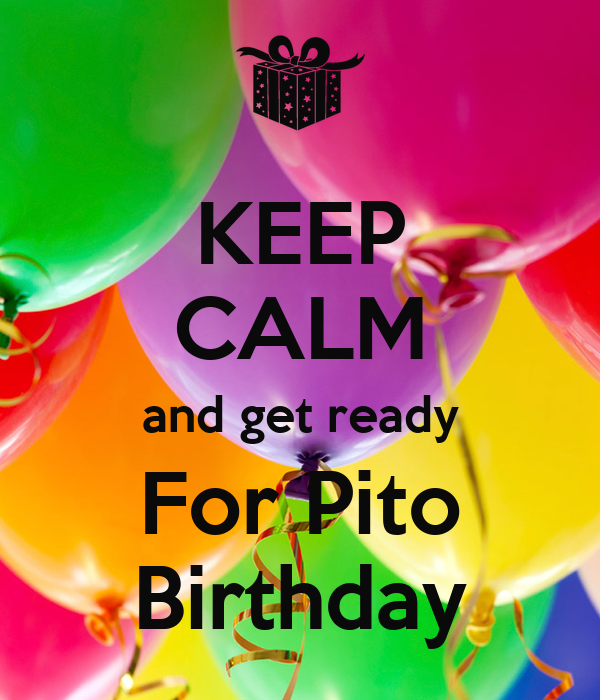 KEEP CALM and get ready For Pito Birthday