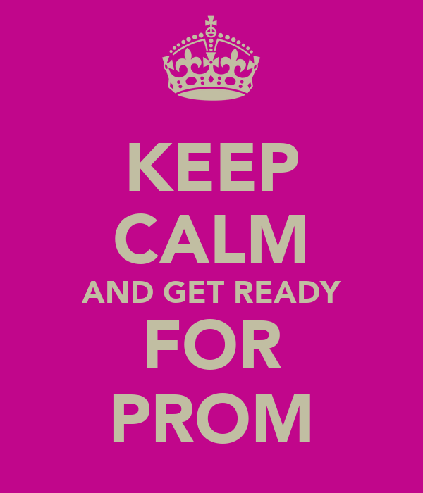 KEEP CALM AND GET READY FOR PROM