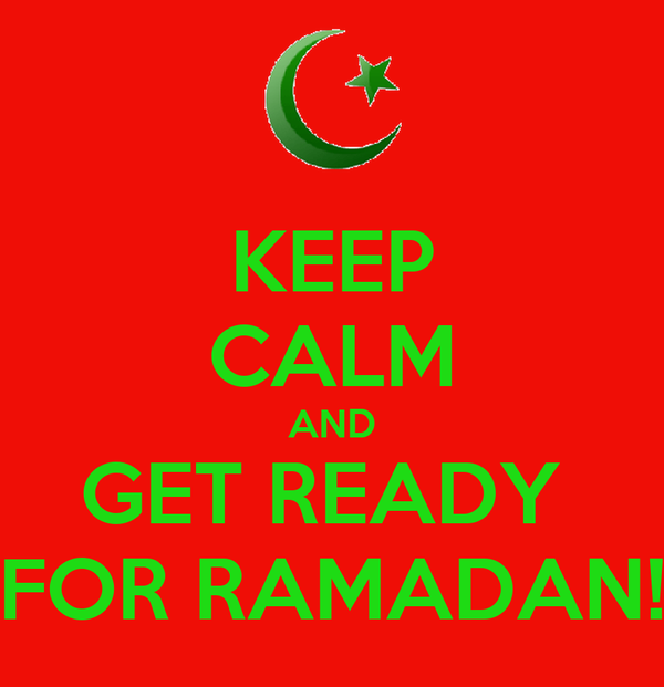 KEEP CALM AND GET READY  FOR RAMADAN!