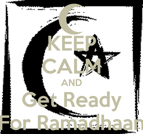 KEEP CALM AND Get Ready For Ramadhaan