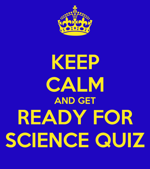 KEEP CALM AND GET READY FOR SCIENCE QUIZ
