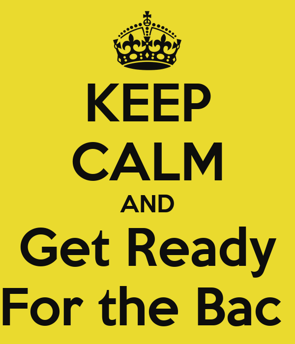 KEEP CALM AND Get Ready For the Bac