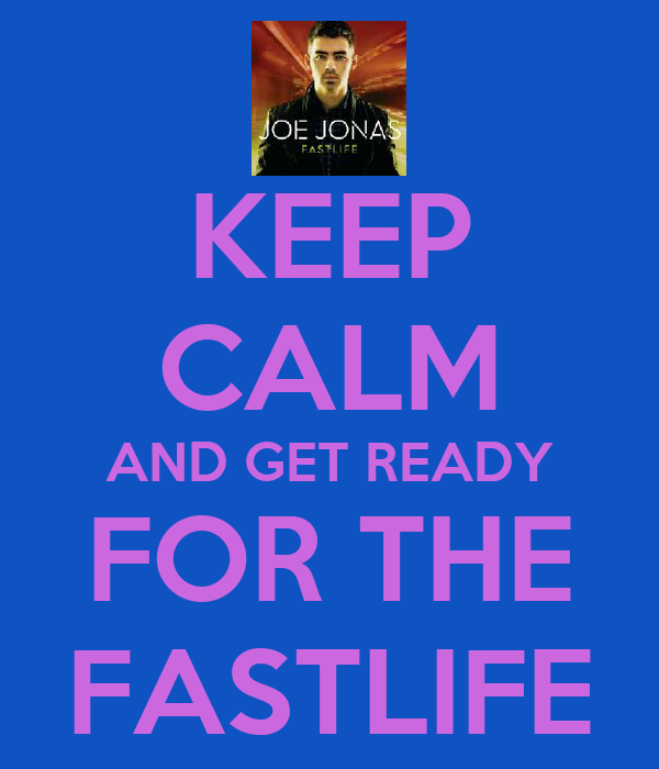 KEEP CALM AND GET READY FOR THE FASTLIFE