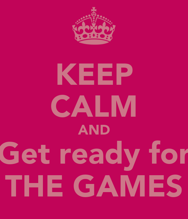 KEEP CALM AND Get ready for THE GAMES