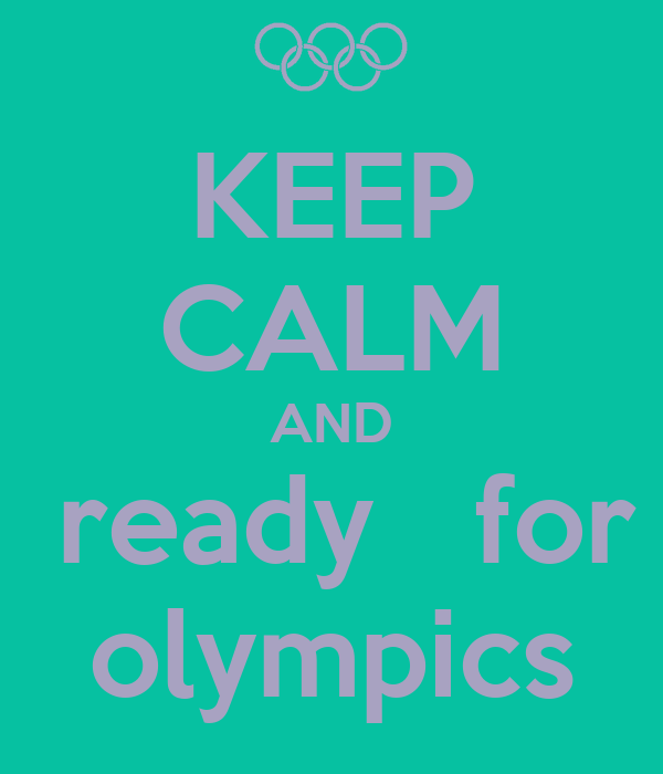 KEEP CALM AND get   ready   for  the olympics