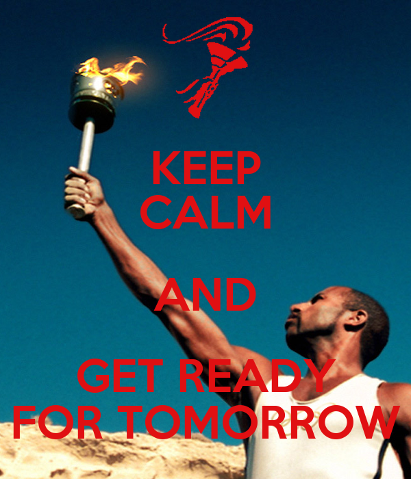 KEEP CALM AND GET READY FOR TOMORROW