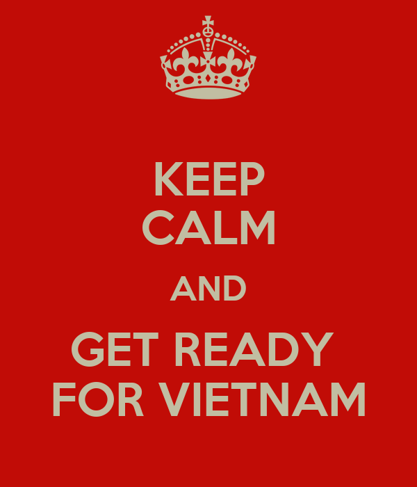 KEEP CALM AND GET READY  FOR VIETNAM