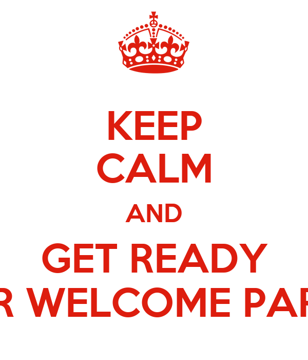 KEEP CALM AND GET READY FOR WELCOME PARTY