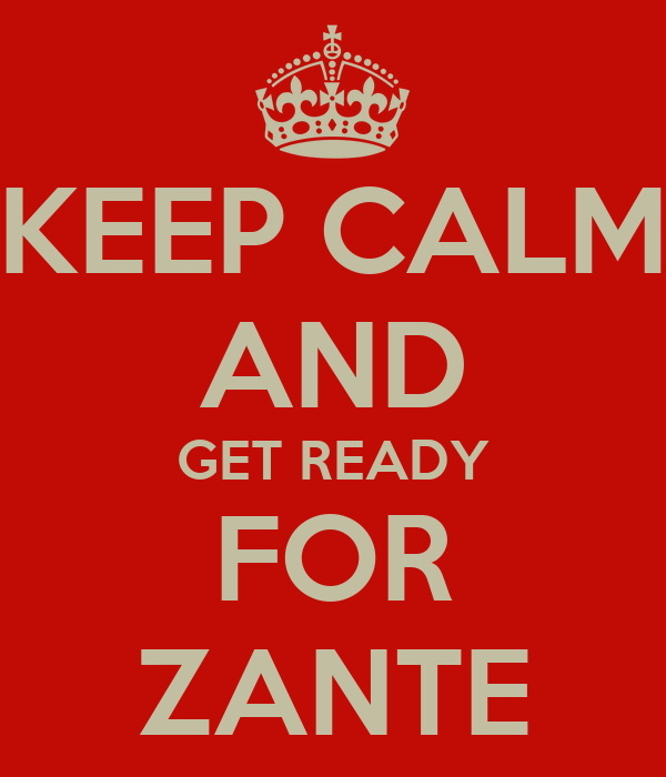KEEP CALM AND GET READY FOR ZANTE