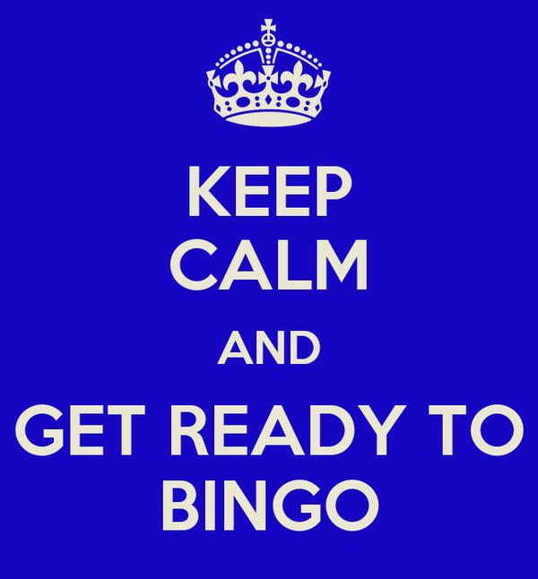 KEEP CALM AND GET READY TO BINGO