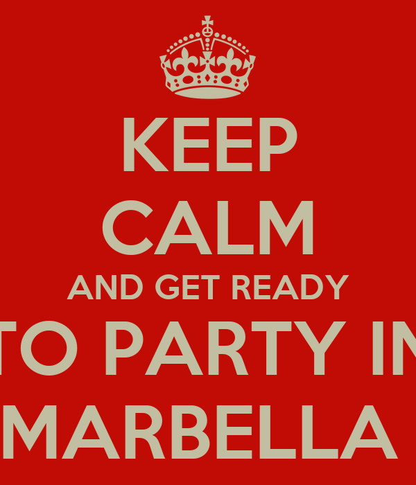 KEEP CALM AND GET READY TO PARTY IN MARBELLA