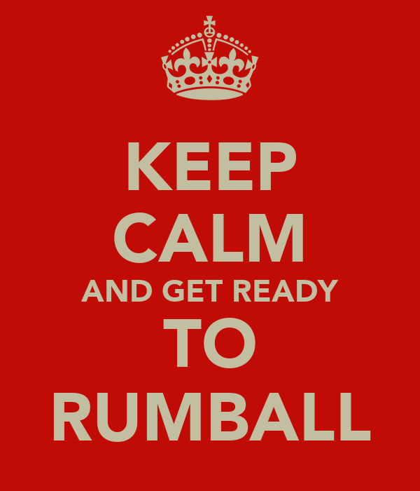 KEEP CALM AND GET READY TO RUMBALL