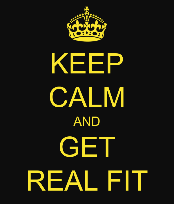 KEEP CALM AND GET REAL FIT