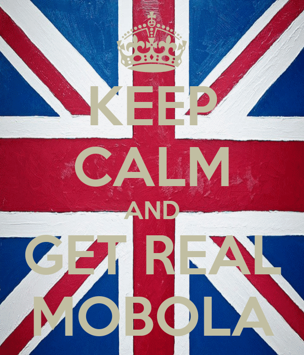 KEEP CALM AND GET REAL MOBOLA