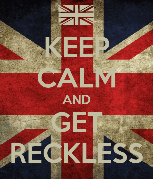KEEP CALM AND GET RECKLESS