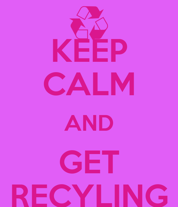 KEEP CALM AND GET RECYLING