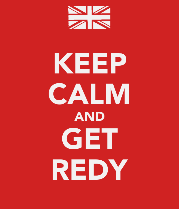 KEEP CALM AND GET REDY