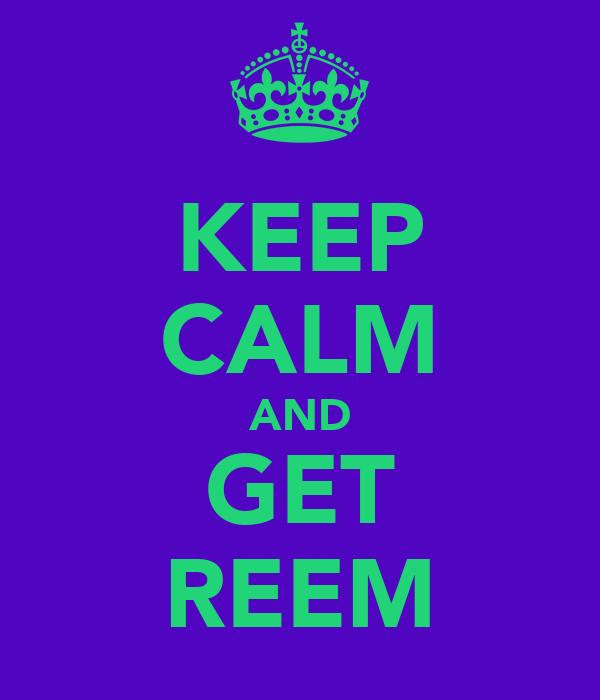 KEEP CALM AND GET REEM