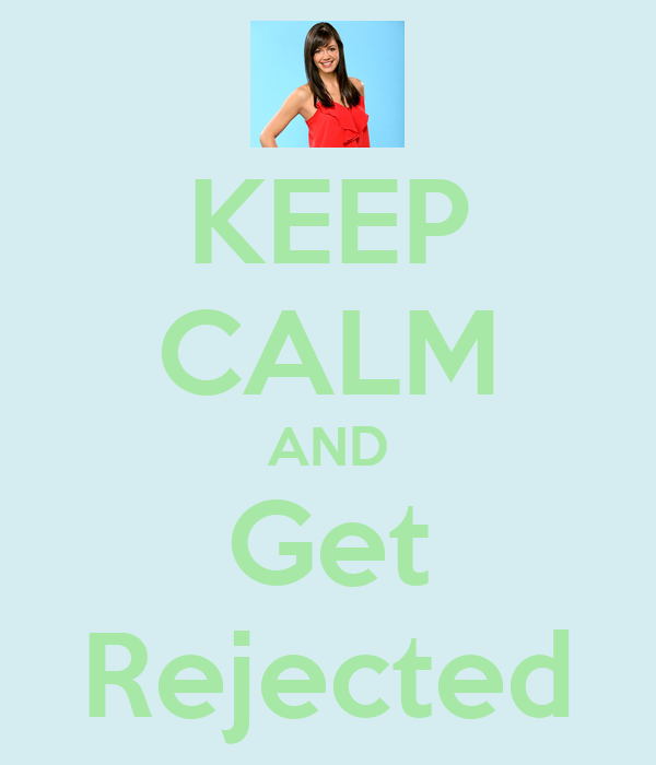 KEEP CALM AND Get Rejected