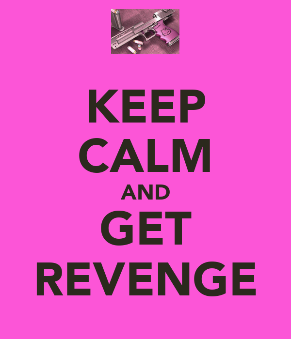 KEEP CALM AND GET REVENGE