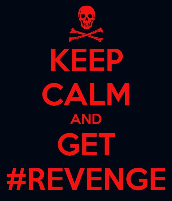 KEEP CALM AND GET #REVENGE