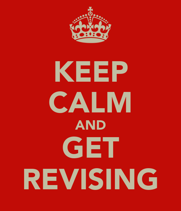 KEEP CALM AND GET REVISING