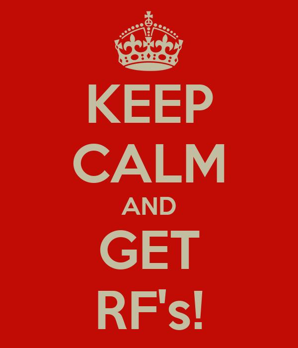 KEEP CALM AND GET RF's!